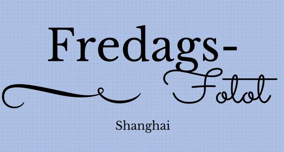 FredagsFotot – Shanghai