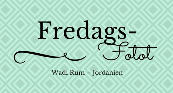 FredagsFotot – Jordanien och vackra Wadi Rum